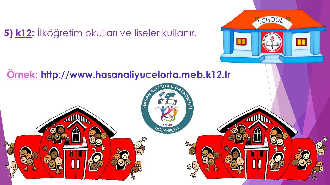 5) k12: İlköğretim okulları ve liseler kullanır. Örnek: http://www.hasanaliyucelorta.meb.k12.tr