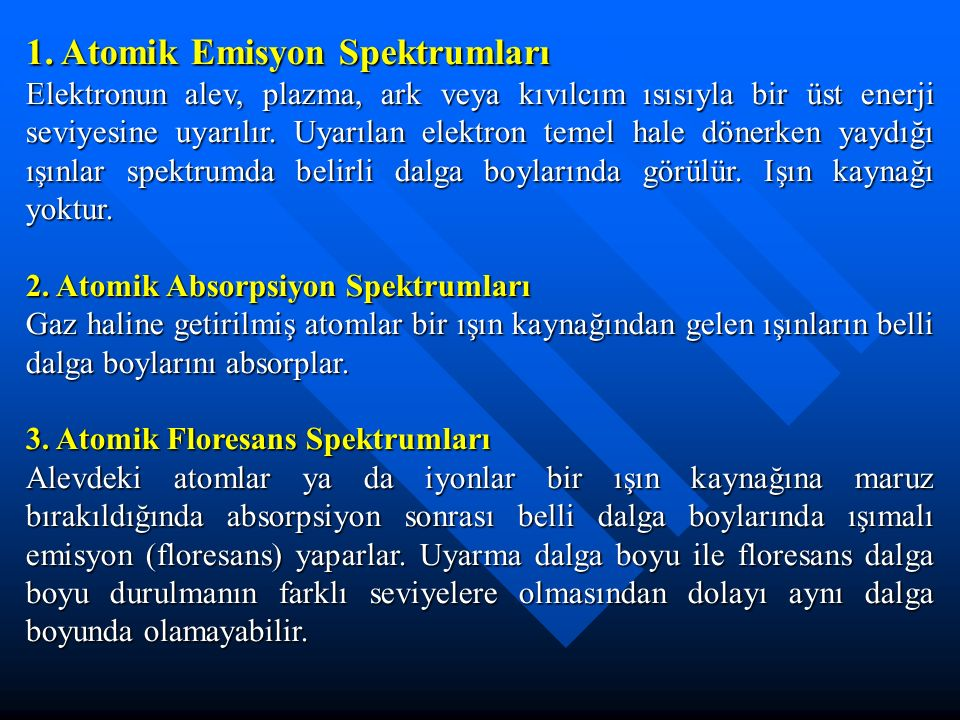 1. Atomik Emisyon Spektrumları Elektronun alev, plazma, ark veya kıvılcım ısısıyla bir üst enerji seviyesine uyarılır. Uyarılan elektron temel hale dö