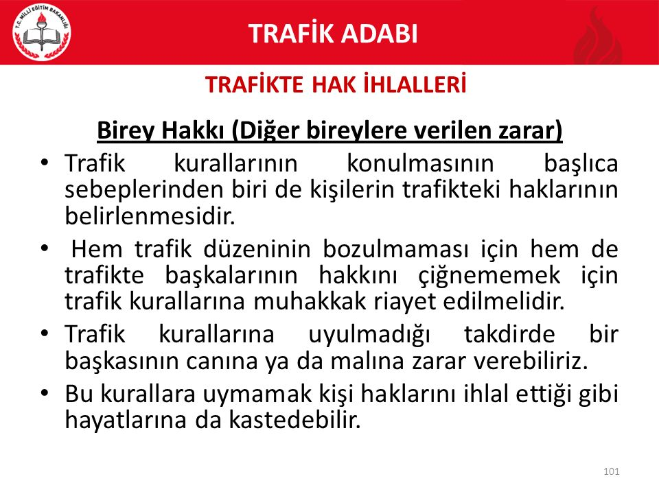 TRAFİKTE HAK İHLALLERİ 101 Birey Hakkı (Diğer bireylere verilen zarar) Trafik kurallarının konulmasının başlıca sebeplerinden biri de kişilerin trafik