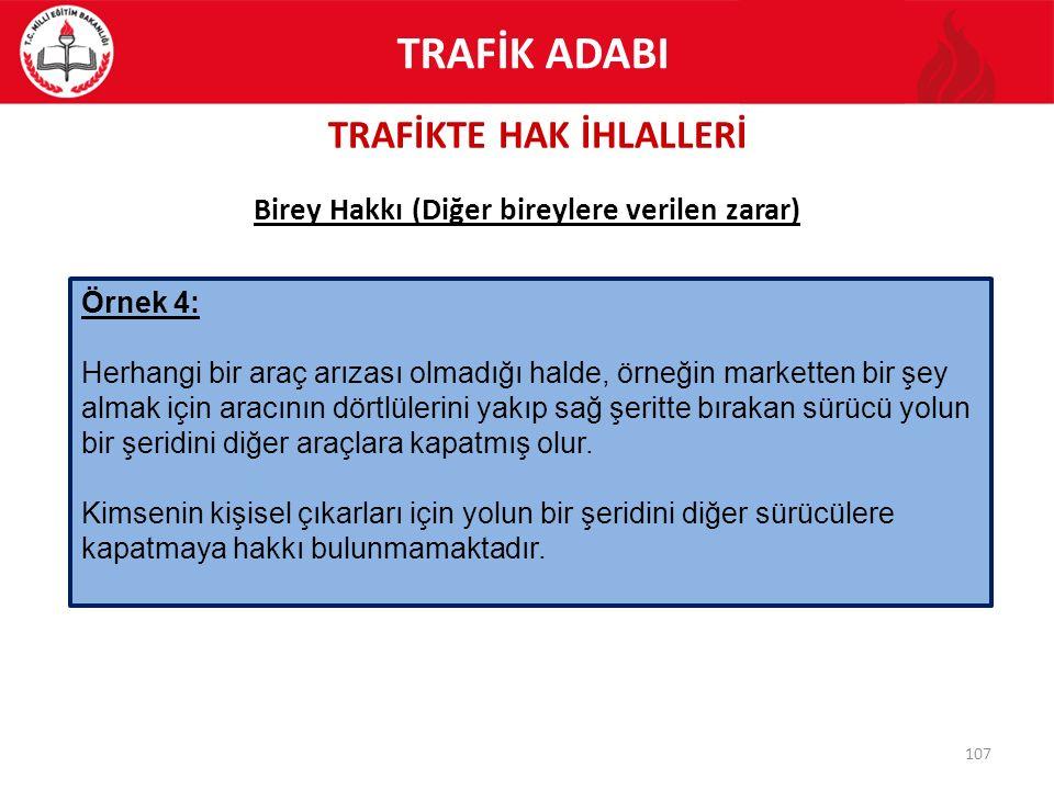 TRAFİKTE HAK İHLALLERİ 107 Birey Hakkı (Diğer bireylere verilen zarar) Örnek 4: Herhangi bir araç arızası olmadığı halde, örneğin marketten bir şey al