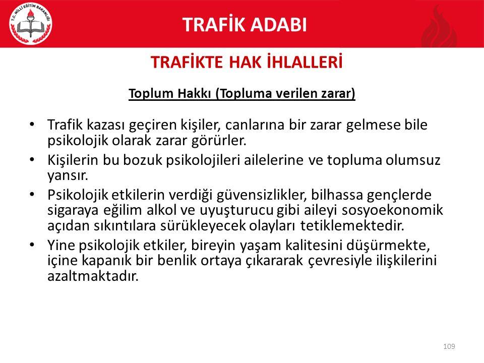 TRAFİKTE HAK İHLALLERİ 109 Toplum Hakkı (Topluma verilen zarar) Trafik kazası geçiren kişiler, canlarına bir zarar gelmese bile psikolojik olarak zara