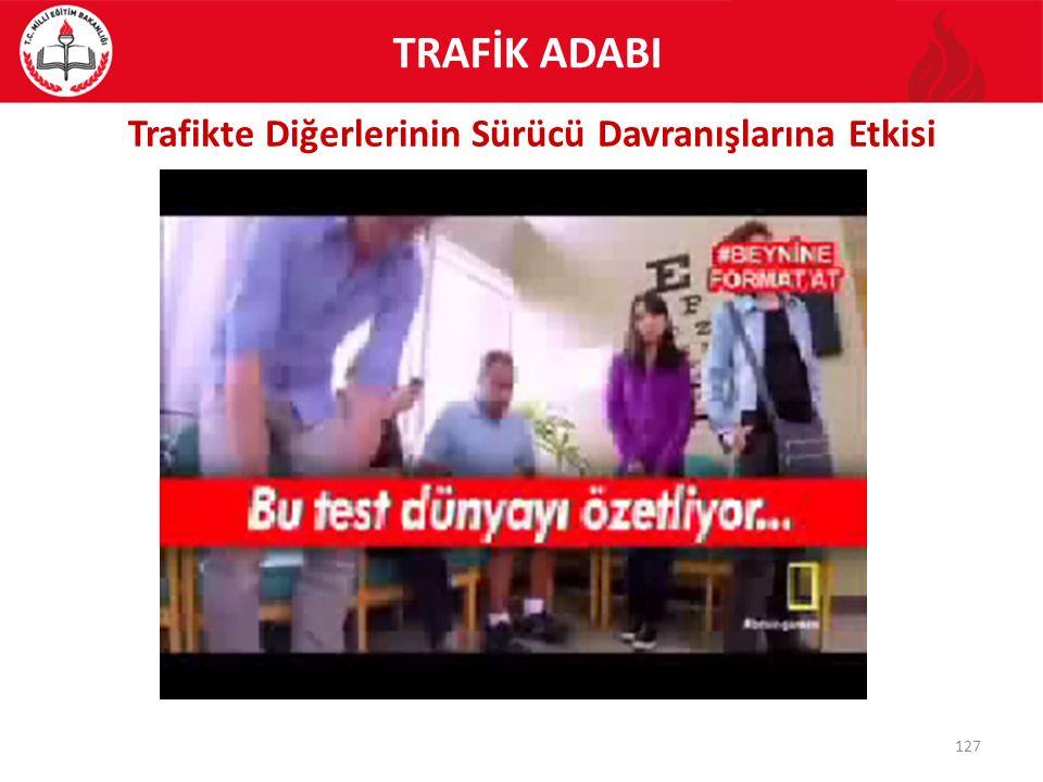 127 TRAFİK ADABI Trafikte Diğerlerinin Sürücü Davranışlarına Etkisi