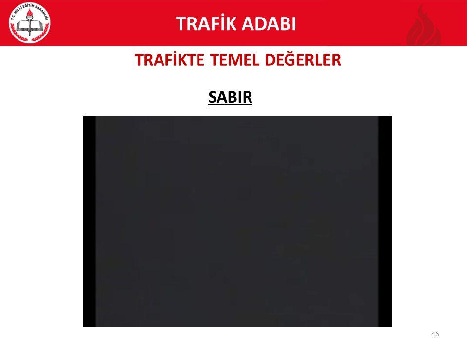 TRAFİKTE TEMEL DEĞERLER 46 SABIR TRAFİK ADABI