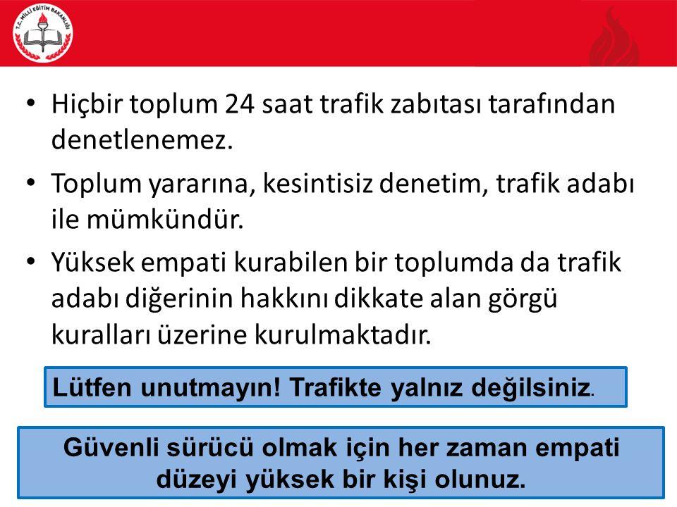 56 Hiçbir toplum 24 saat trafik zabıtası tarafından denetlenemez. Toplum yararına, kesintisiz denetim, trafik adabı ile mümkündür. Yüksek empati kurab