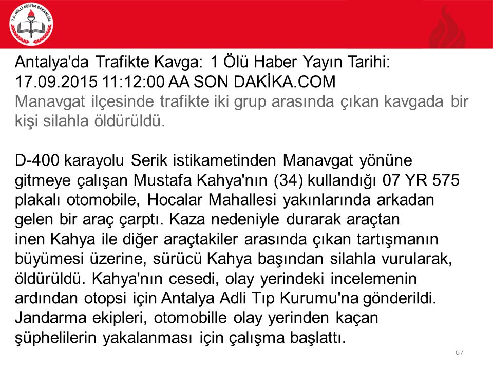 67 Antalya'da Trafikte Kavga: 1 Ölü Haber Yayın Tarihi: 17.09.2015 11:12:00 AA SON DAKİKA.COM Manavgat ilçesinde trafikte iki grup arasında çıkan kavg