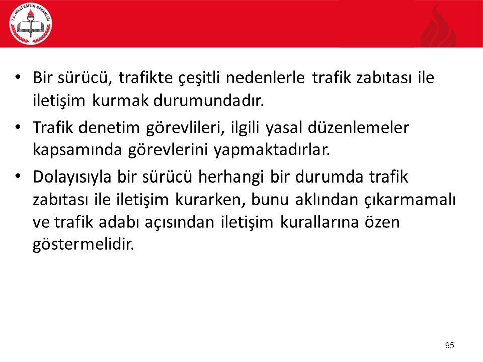 95 Bir sürücü, trafikte çeşitli nedenlerle trafik zabıtası ile iletişim kurmak durumundadır. Trafik denetim görevlileri, ilgili yasal düzenlemeler kap