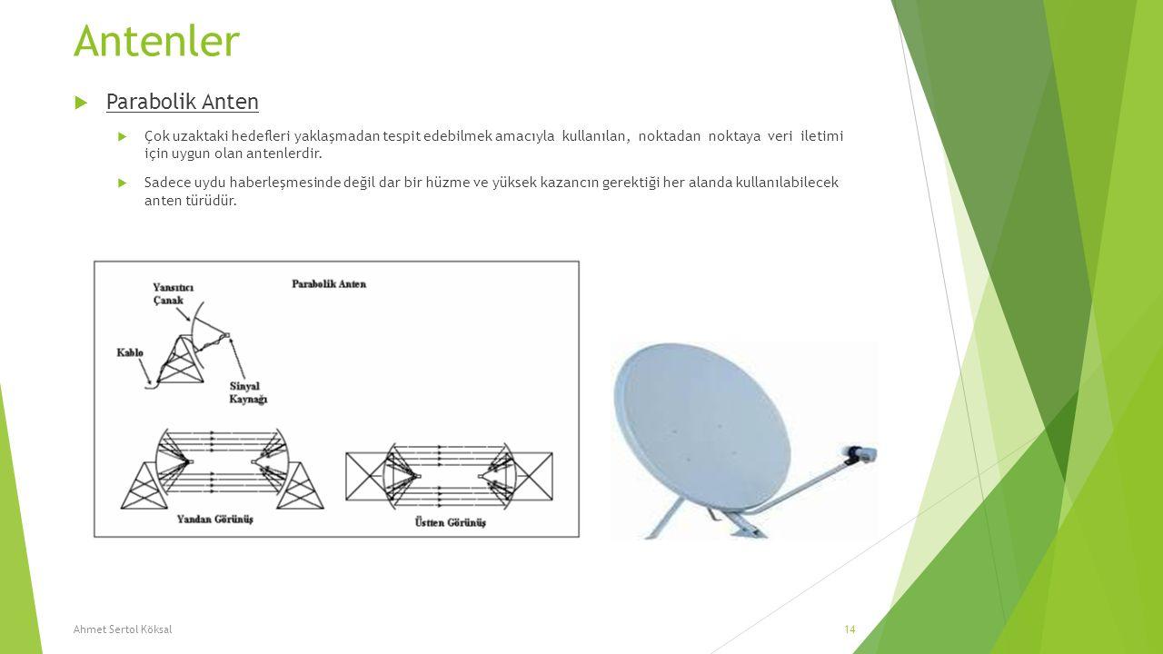 Antenler  Parabolik Anten  Çok uzaktaki hedefleri yaklaşmadan tespit edebilmek amacıyla kullanılan, noktadan noktaya veri iletimi için uygun olan an