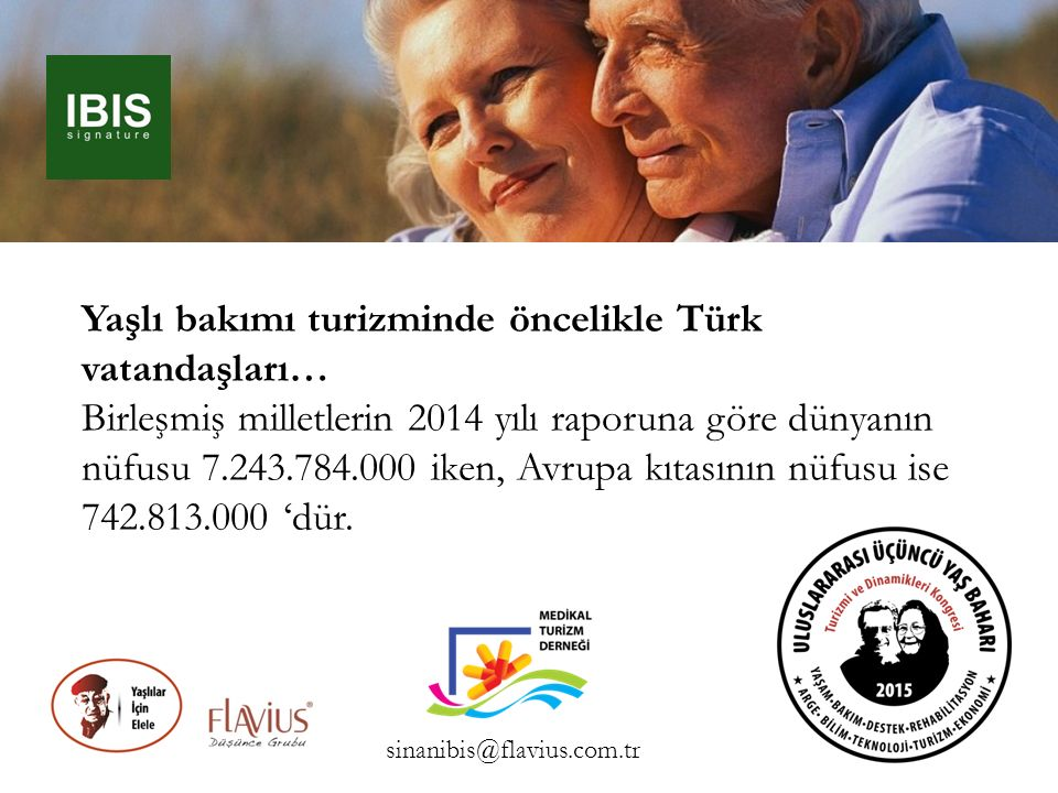 Yaşlı bakımı turizminde öncelikle Türk vatandaşları… Birleşmiş milletlerin 2014 yılı raporuna göre dünyanın nüfusu 7.243.784.000 iken, Avrupa kıtasını