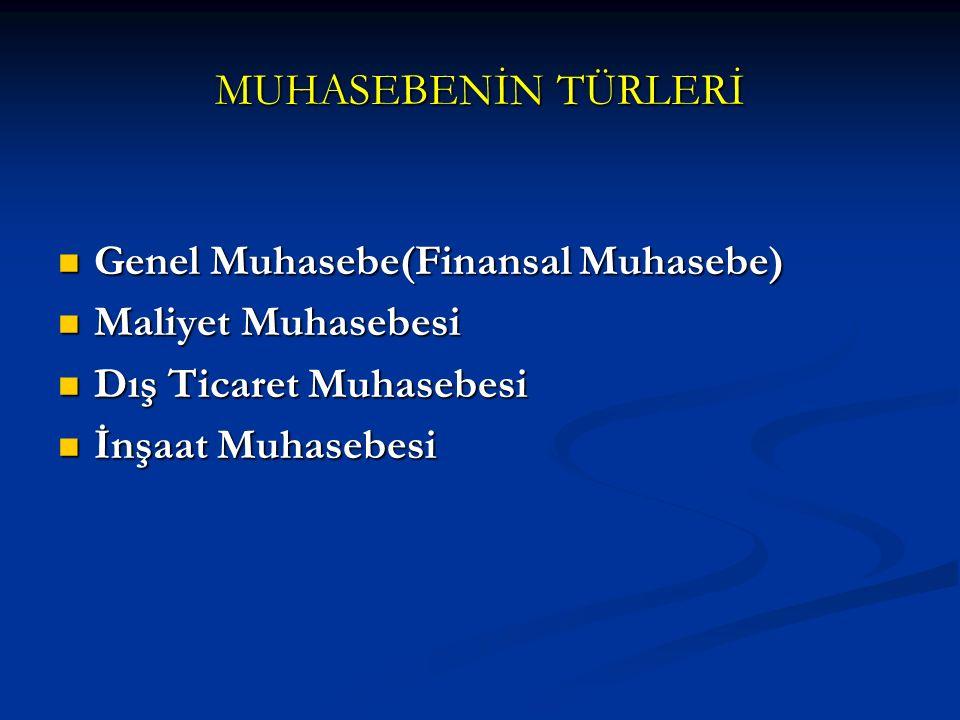 MUHASEBENİN TÜRLERİ Genel Muhasebe(Finansal Muhasebe) Genel Muhasebe(Finansal Muhasebe) Maliyet Muhasebesi Maliyet Muhasebesi Dış Ticaret Muhasebesi D