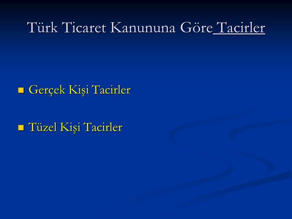 Türk Ticaret Kanununa Göre Tacirler Gerçek Kişi Tacirler Gerçek Kişi Tacirler Tüzel Kişi Tacirler Tüzel Kişi Tacirler