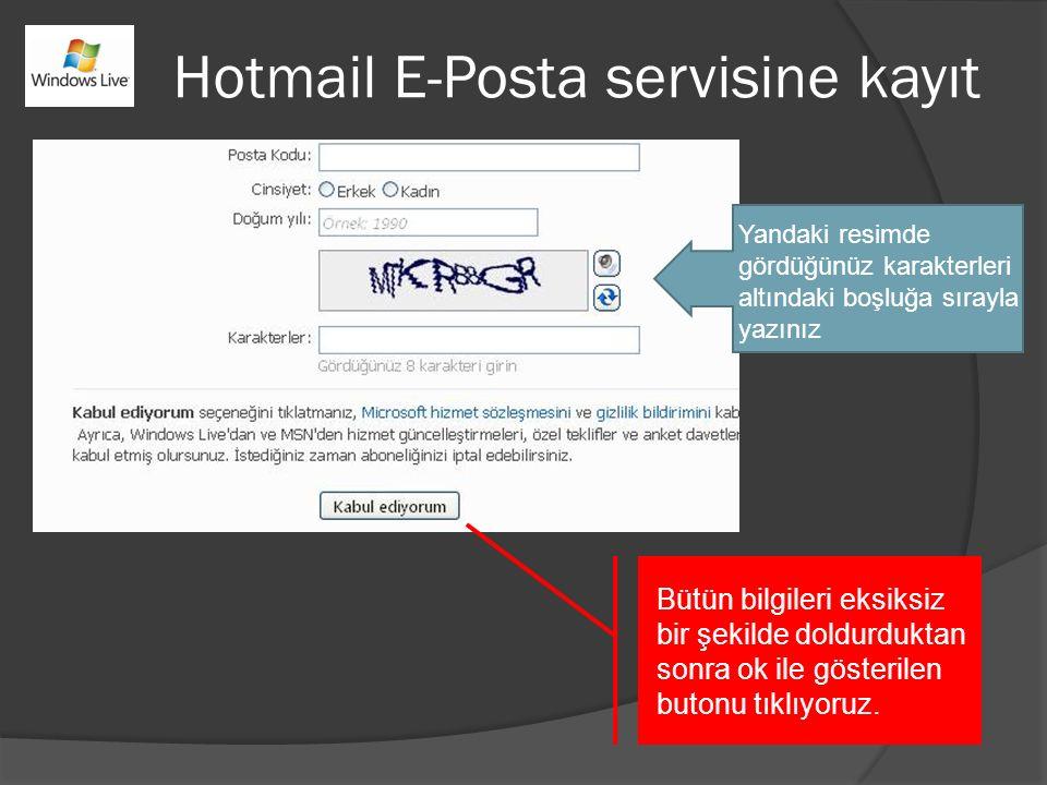 Hotmail E-Posta servisine kayıt Yandaki resimde gördüğünüz karakterleri altındaki boşluğa sırayla yazınız Bütün bilgileri eksiksiz bir şekilde doldurduktan sonra ok ile gösterilen butonu tıklıyoruz.