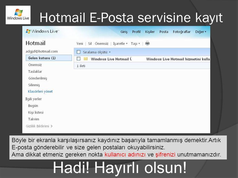 Hotmail E-Posta servisine kayıt Böyle bir ekranla karşılaşırsanız kaydınız başarıyla tamamlanmış demektir.Artık E-posta gönderebilir ve size gelen pos