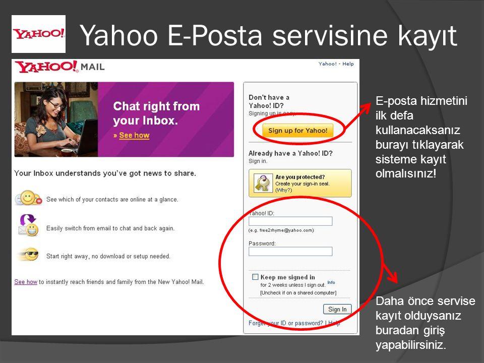 Yahoo E-Posta servisine kayıt Daha önce servise kayıt olduysanız buradan giriş yapabilirsiniz. E-posta hizmetini ilk defa kullanacaksanız burayı tıkla