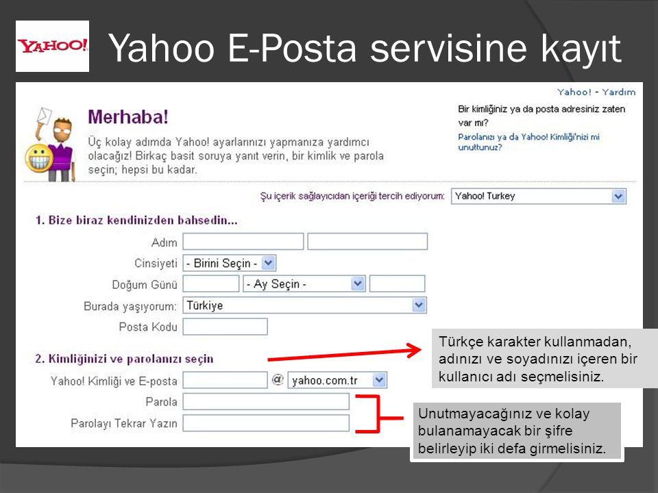 Yahoo E-Posta servisine kayıt Türkçe karakter kullanmadan, adınızı ve soyadınızı içeren bir kullanıcı adı seçmelisiniz.