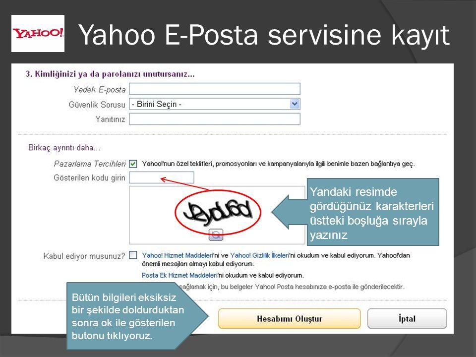 Yahoo E-Posta servisine kayıt Yandaki resimde gördüğünüz karakterleri üstteki boşluğa sırayla yazınız Bütün bilgileri eksiksiz bir şekilde doldurduktan sonra ok ile gösterilen butonu tıklıyoruz.