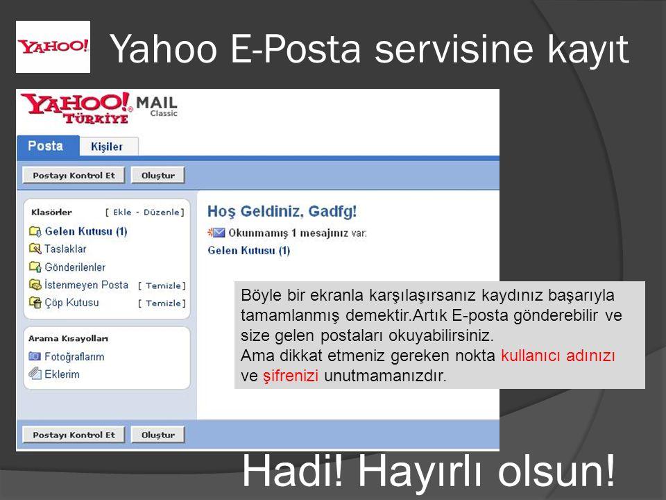 Yahoo E-Posta servisine kayıt Böyle bir ekranla karşılaşırsanız kaydınız başarıyla tamamlanmış demektir.Artık E-posta gönderebilir ve size gelen postaları okuyabilirsiniz.