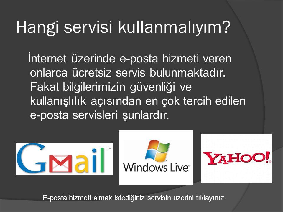 Hangi servisi kullanmalıyım? İnternet üzerinde e-posta hizmeti veren onlarca ücretsiz servis bulunmaktadır. Fakat bilgilerimizin güvenliği ve kullanış