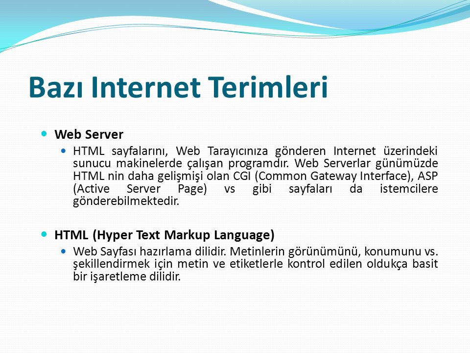 Bazı Internet Terimleri Web Server HTML sayfalarını, Web Tarayıcınıza gönderen Internet üzerindeki sunucu makinelerde çalışan programdır. Web Serverla