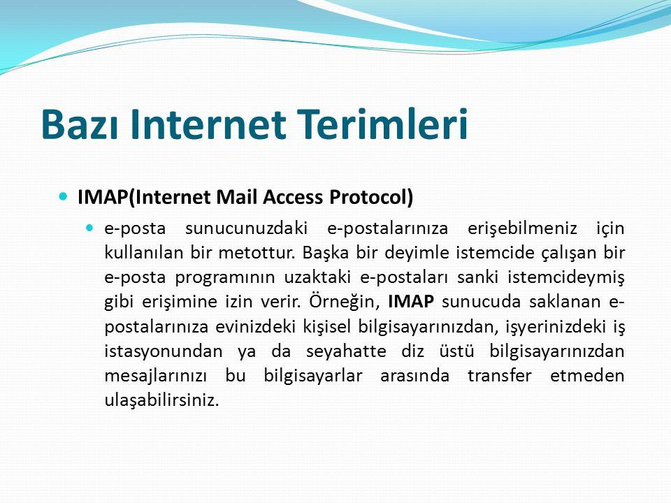 Bazı Internet Terimleri IMAP(Internet Mail Access Protocol) e-posta sunucunuzdaki e-postalarınıza erişebilmeniz için kullanılan bir metottur. Başka bi