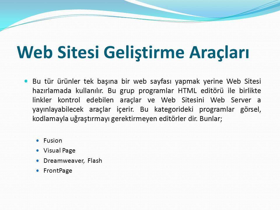 Web Sitesi Geliştirme Araçları Bu tür ürünler tek başına bir web sayfası yapmak yerine Web Sitesi hazırlamada kullanılır. Bu grup programlar HTML edit