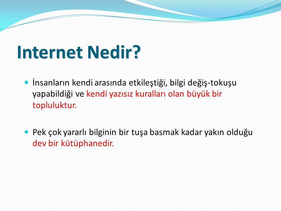 Internet Nedir? İnsanların kendi arasında etkileştiği, bilgi değiş-tokuşu yapabildiği ve kendi yazısız kuralları olan büyük bir topluluktur. Pek çok y