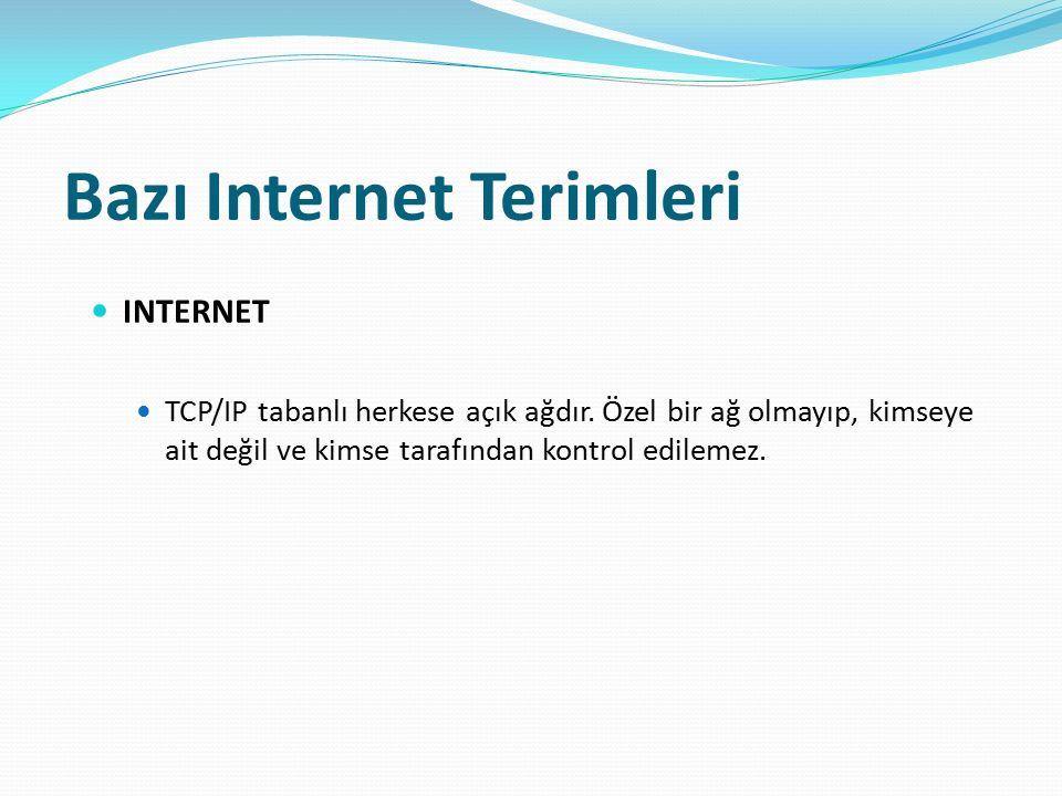 Bazı Internet Terimleri INTERNET TCP/IP tabanlı herkese açık ağdır. Özel bir ağ olmayıp, kimseye ait değil ve kimse tarafından kontrol edilemez.