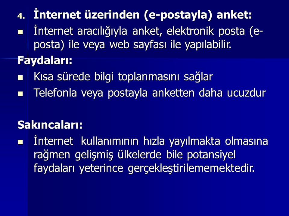 4. İnternet üzerinden (e-postayla) anket: İnternet aracılığıyla anket, elektronik posta (e- posta) ile veya web sayfası ile yapılabilir. İnternet arac