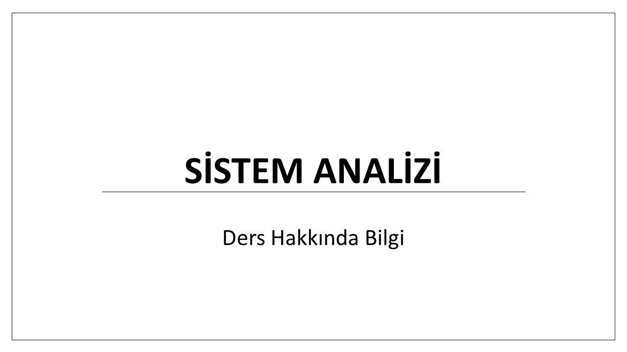 Dersin amacı Sistem analizi ile ilgili kavramları anlama Sistem analizi ile ilgili araçları öğrenme Farklı senaryolar söz konusu olduğunda sistem analizinin aşamalarını uygulayarak ve ilgili teknikleri kullanarak çeşitli çözümler üretebilme
