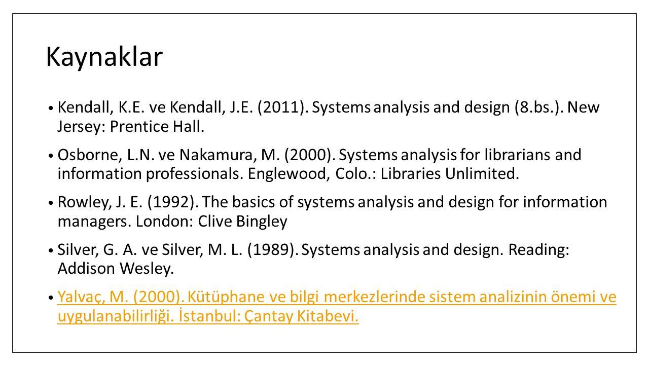 Kaynaklar Kendall, K.E. ve Kendall, J.E. (2011). Systems analysis and design (8.bs.). New Jersey: Prentice Hall. Osborne, L.N. ve Nakamura, M. (2000).