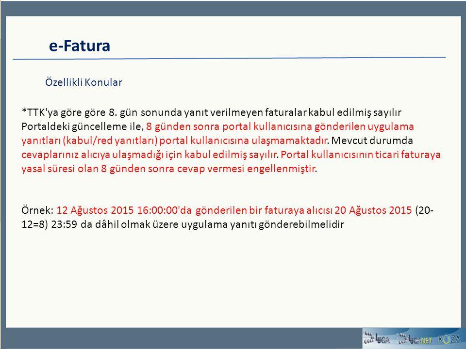 e-Fatura Özellikli Konular *TTK'ya göre göre 8. gün sonunda yanıt verilmeyen faturalar kabul edilmiş sayılır Portaldeki güncelleme ile, 8 günden sonra