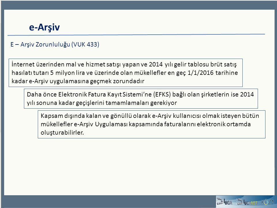e-Arşiv E – Arşiv Zorunluluğu (VUK 433) İnternet üzerinden mal ve hizmet satışı yapan ve 2014 yılı gelir tablosu brüt satış hasılatı tutarı 5 milyon l