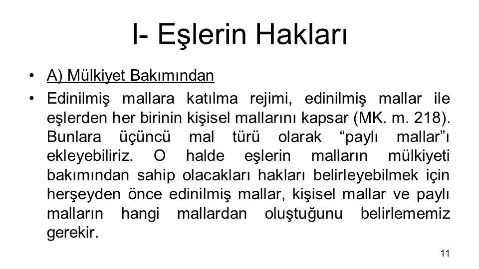 I- Eşlerin Hakları A) Mülkiyet Bakımından Edinilmiş mallara katılma rejimi, edinilmiş mallar ile eşlerden her birinin kişisel mallarını kapsar (MK.
