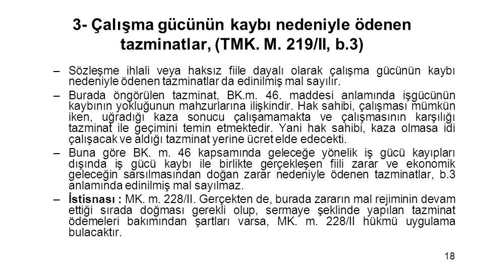 3- Çalışma gücünün kaybı nedeniyle ödenen tazminatlar, (TMK. M. 219/II, b.3) –Sözleşme ihlali veya haksız fiile dayalı olarak çalışma gücünün kaybı ne