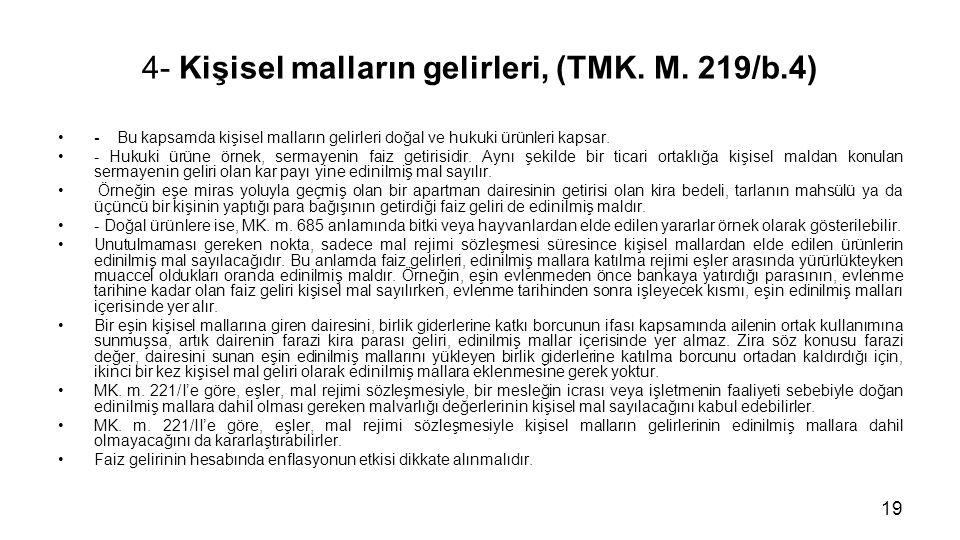 4- Kişisel malların gelirleri, (TMK. M. 219/b.4) - Bu kapsamda kişisel malların gelirleri doğal ve hukuki ürünleri kapsar. - Hukuki ürüne örnek, serma