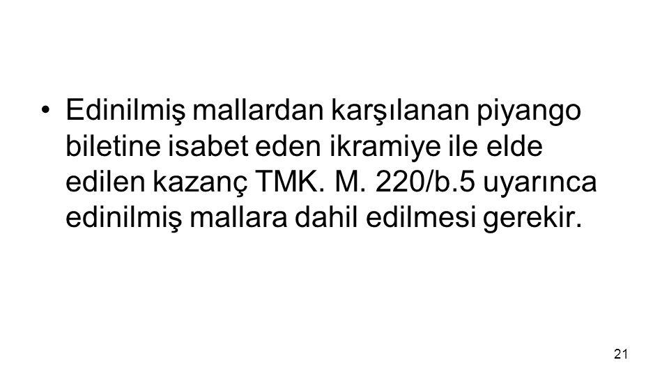 Edinilmiş mallardan karşılanan piyango biletine isabet eden ikramiye ile elde edilen kazanç TMK. M. 220/b.5 uyarınca edinilmiş mallara dahil edilmesi