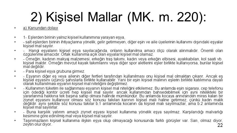 2) Kişisel Mallar (MK. m. 220): a) Kanundan dolayı 1- Eşlerden birinin yalnız kişisel kullanımına yarayan eşya, - salt eşlerden birinin ihtiyaçlarına