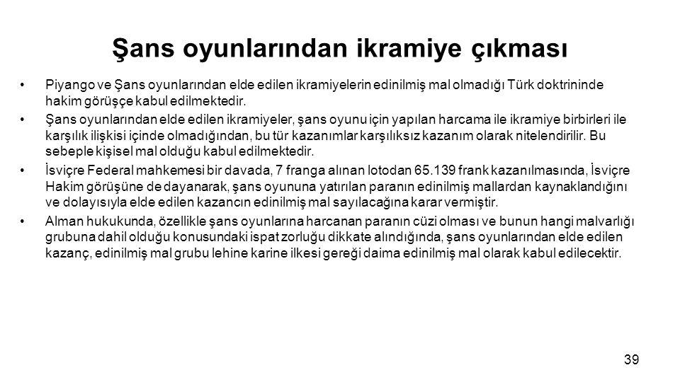 Şans oyunlarından ikramiye çıkması Piyango ve Şans oyunlarından elde edilen ikramiyelerin edinilmiş mal olmadığı Türk doktrininde hakim görüşçe kabul edilmektedir.