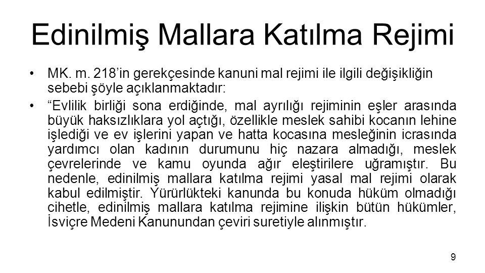 """Edinilmiş Mallara Katılma Rejimi MK. m. 218'in gerekçesinde kanuni mal rejimi ile ilgili değişikliğin sebebi şöyle açıklanmaktadır: """"Evlilik birliği s"""