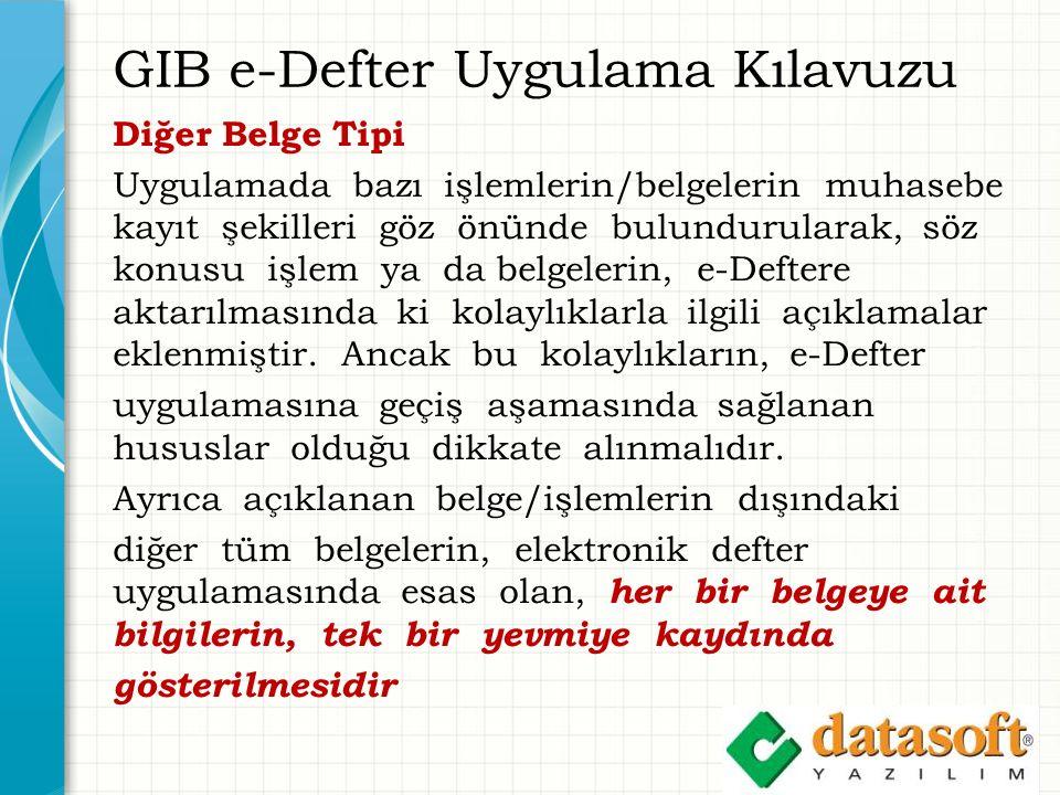GIB e-Defter Uygulama Kılavuzu Diğer Belge Tipi Uygulamada bazı işlemlerin/belgelerin muhasebe kayıt şekilleri göz önünde bulundurularak, söz konusu i