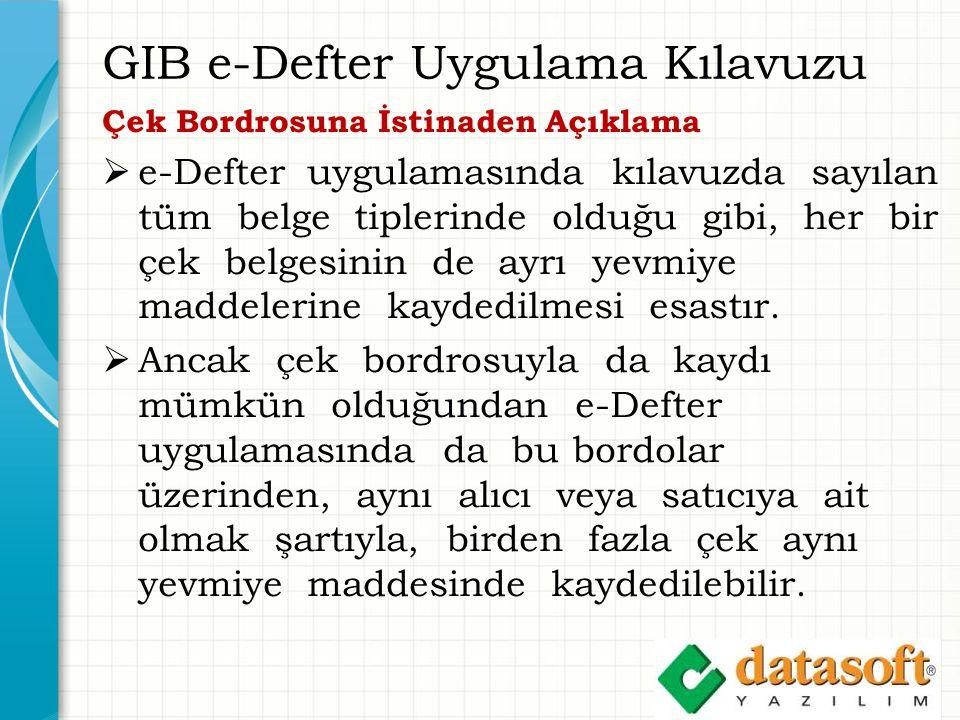 GIB e-Defter Uygulama Kılavuzu Çek Bordrosuna İstinaden Açıklama  e-Defter uygulamasında kılavuzda sayılan tüm belge tiplerinde olduğu gibi, her bir