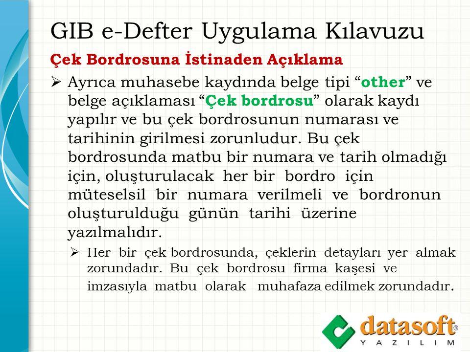 GIB e-Defter Uygulama Kılavuzu Çek Bordrosuna İstinaden Açıklama  Ayrıca muhasebe kaydında belge tipi other ve belge açıklaması Çek bordrosu olarak kaydı yapılır ve bu çek bordrosunun numarası ve tarihinin girilmesi zorunludur.