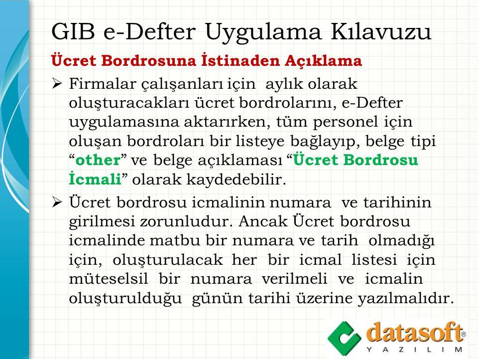GIB e-Defter Uygulama Kılavuzu Ücret Bordrosuna İstinaden Açıklama  Firmalar çalışanları için aylık olarak oluşturacakları ücret bordrolarını, e-Deft