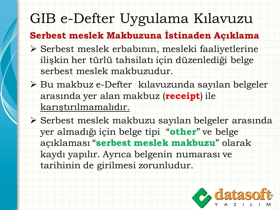 GIB e-Defter Uygulama Kılavuzu Serbest meslek Makbuzuna İstinaden Açıklama  Serbest meslek erbabının, mesleki faaliyetlerine ilişkin her türlü tahsil