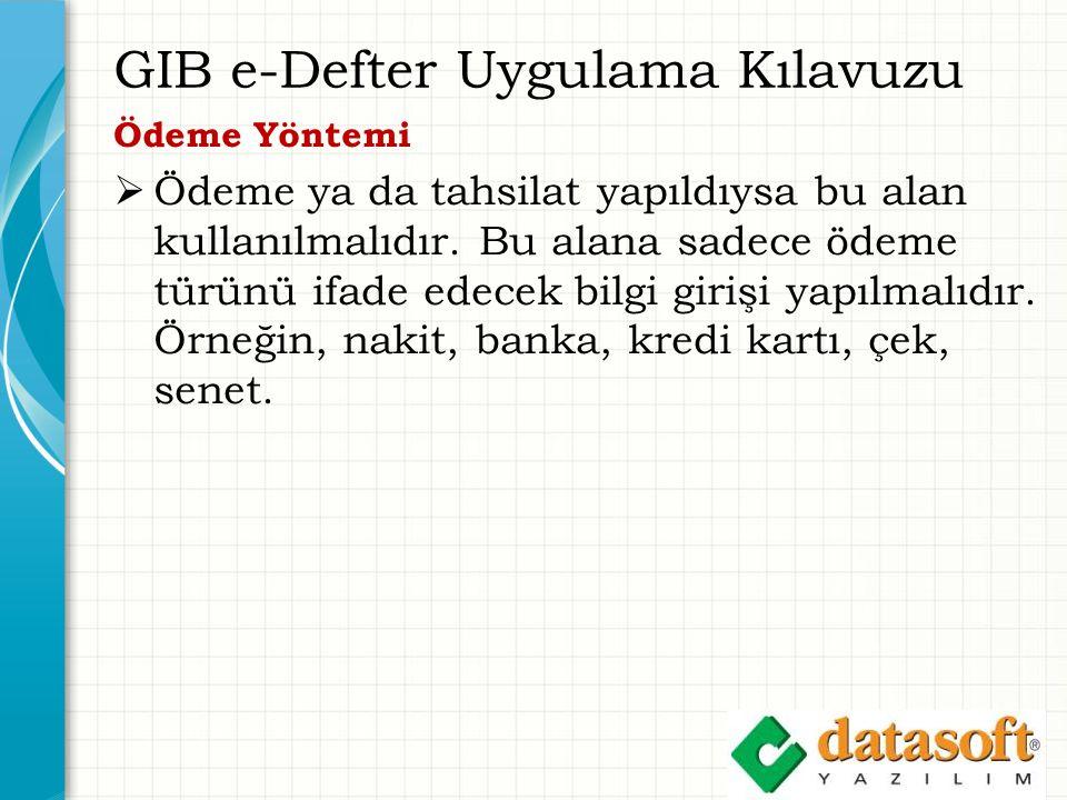 GIB e-Defter Uygulama Kılavuzu Ödeme Yöntemi  Ödeme ya da tahsilat yapıldıysa bu alan kullanılmalıdır.