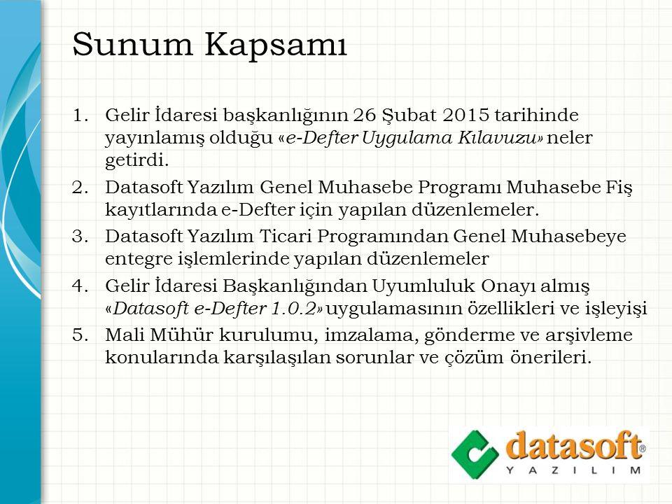 Sunum Kapsamı 1.Gelir İdaresi başkanlığının 26 Şubat 2015 tarihinde yayınlamış olduğu « e-Defter Uygulama Kılavuzu» neler getirdi. 2.Datasoft Yazılım