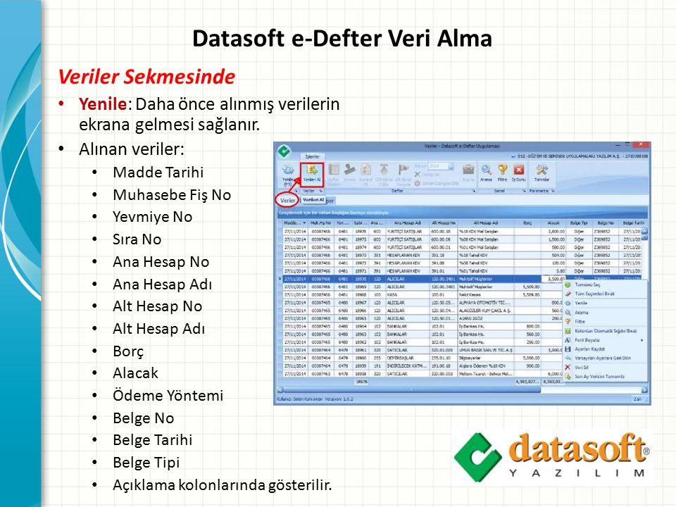 Datasoft e-Defter Veri Alma Veriler Sekmesinde Yenile: Daha önce alınmış verilerin ekrana gelmesi sağlanır. Alınan veriler: Madde Tarihi Muhasebe Fiş