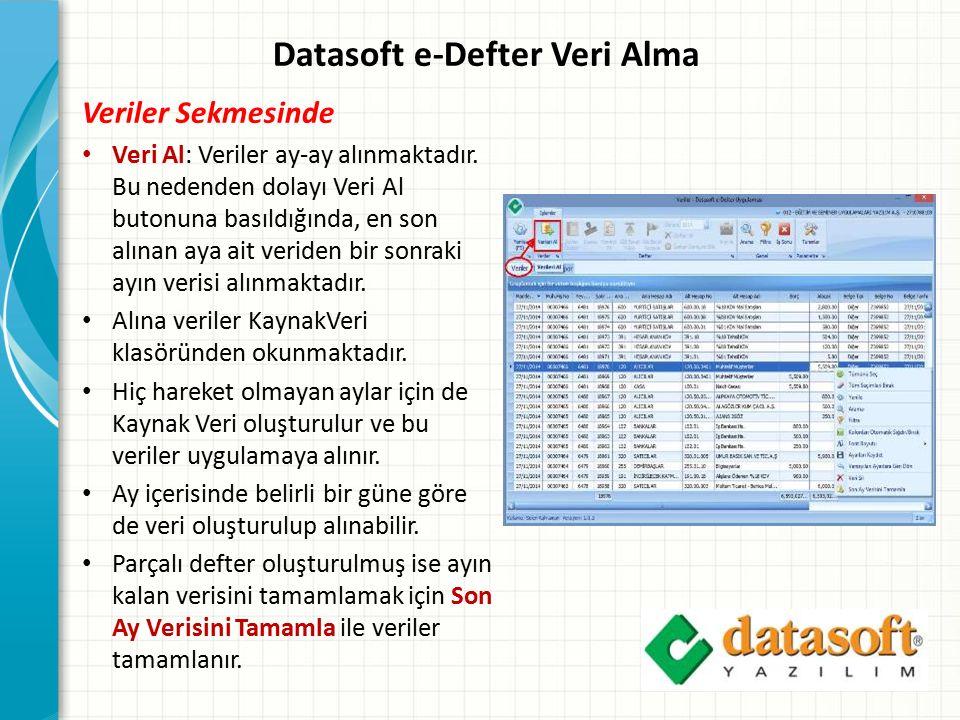 Datasoft e-Defter Veri Alma Veriler Sekmesinde Veri Al: Veriler ay-ay alınmaktadır. Bu nedenden dolayı Veri Al butonuna basıldığında, en son alınan ay