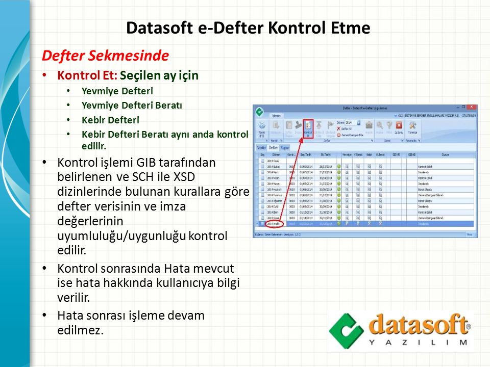 Datasoft e-Defter Kontrol Etme Defter Sekmesinde Kontrol Et: Seçilen ay için Yevmiye Defteri Yevmiye Defteri Beratı Kebir Defteri Kebir Defteri Beratı aynı anda kontrol edilir.