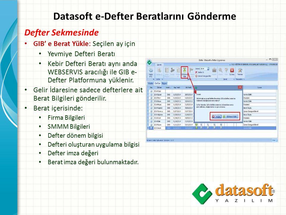 Datasoft e-Defter Beratlarını Gönderme Defter Sekmesinde GIB' e Berat Yükle: Seçilen ay için Yevmiye Defteri Beratı Kebir Defteri Beratı aynı anda WEBSERVIS aracılığı ile GIB e- Defter Platformuna yüklenir.