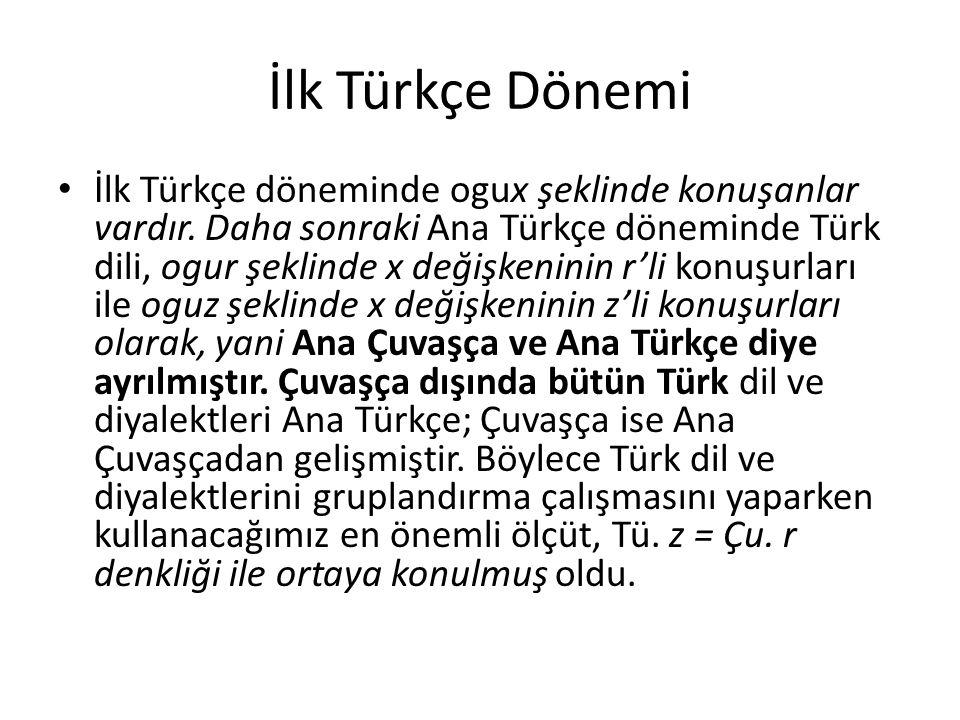 İlk Türkçe Dönemi İlk Türkçe döneminde ogux şeklinde konuşanlar vardır. Daha sonraki Ana Türkçe döneminde Türk dili, ogur şeklinde x değişkeninin r'li